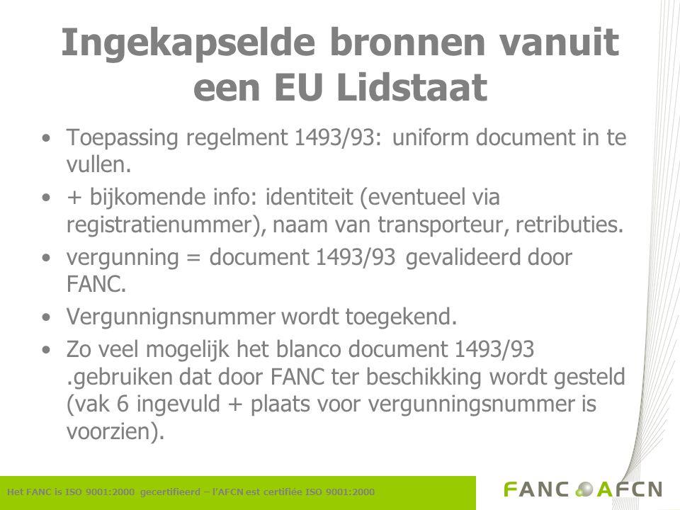 Ingekapselde bronnen vanuit een EU Lidstaat Het FANC is ISO 9001:2000 gecertifieerd – l'AFCN est certifiée ISO 9001:2000 Toepassing regelment 1493/93: