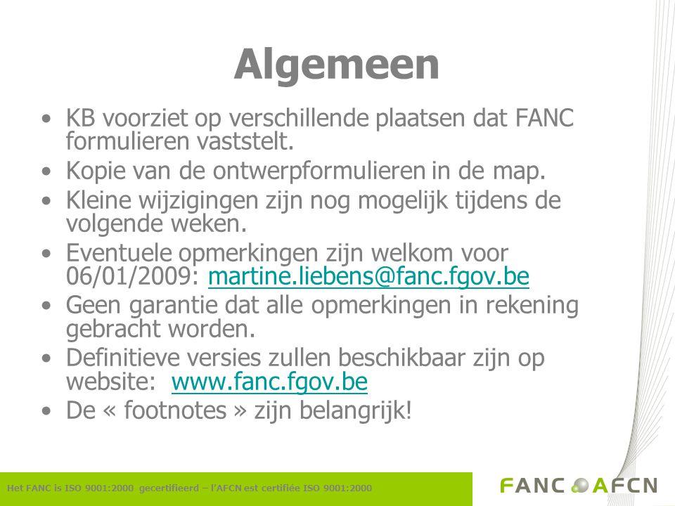 Algemeen Het FANC is ISO 9001:2000 gecertifieerd – l'AFCN est certifiée ISO 9001:2000 KB voorziet op verschillende plaatsen dat FANC formulieren vaststelt.