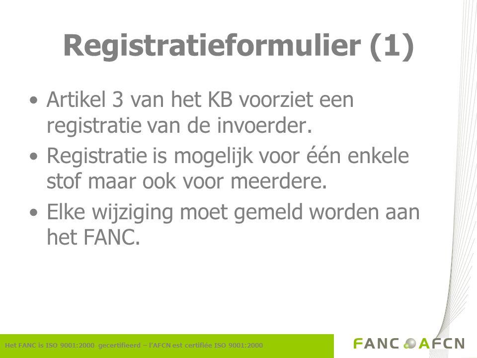 Registratieformulier (1) Het FANC is ISO 9001:2000 gecertifieerd – l'AFCN est certifiée ISO 9001:2000 Artikel 3 van het KB voorziet een registratie van de invoerder.