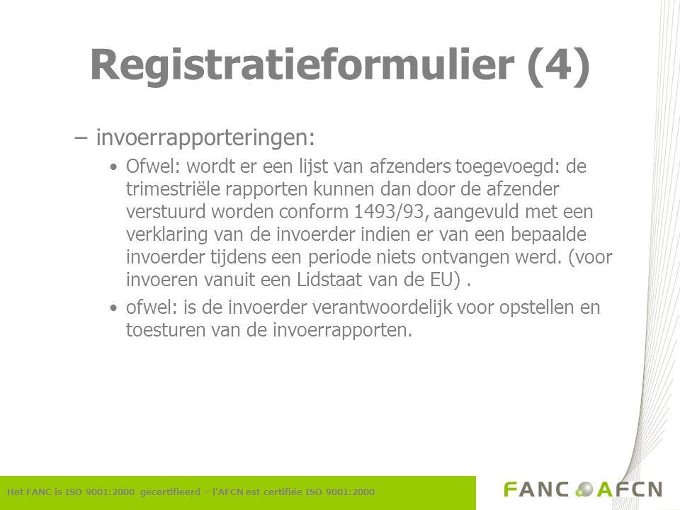Registratieformulier (4) Het FANC is ISO 9001:2000 gecertifieerd – l'AFCN est certifiée ISO 9001:2000 –invoerrapporteringen: Ofwel: wordt er een lijst