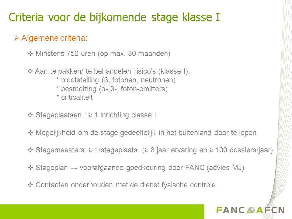Criteria voor de bijkomende stage klasse I  Algemene criteria:  Minstens 750 uren (op max.
