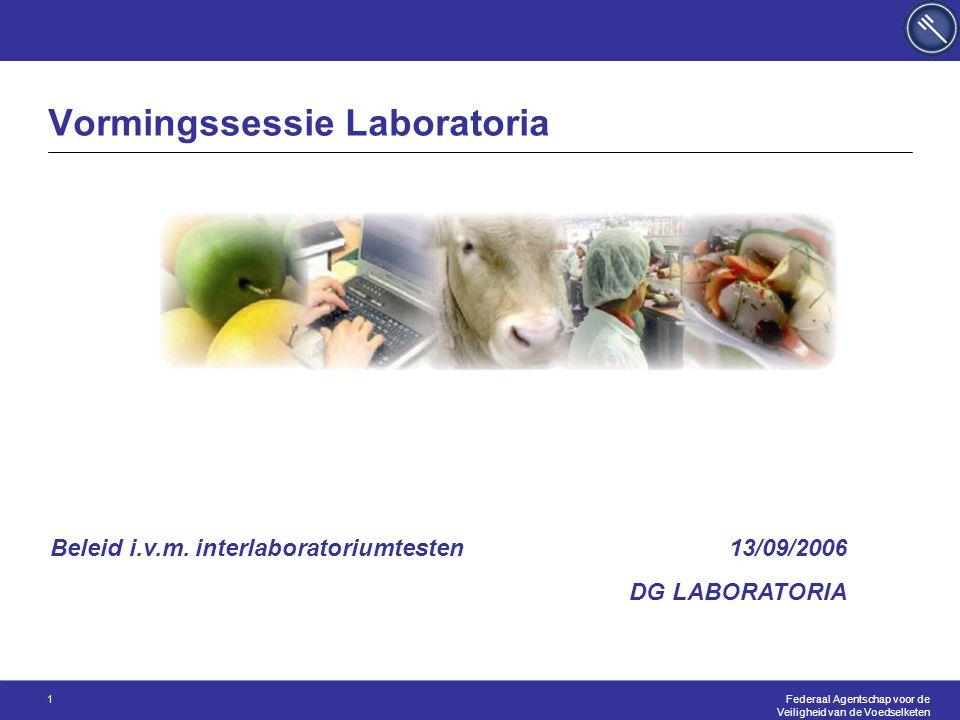 Federaal Agentschap voor de Veiligheid van de Voedselketen 1 Vormingssessie Laboratoria 13/09/2006 DG LABORATORIA Beleid i.v.m.