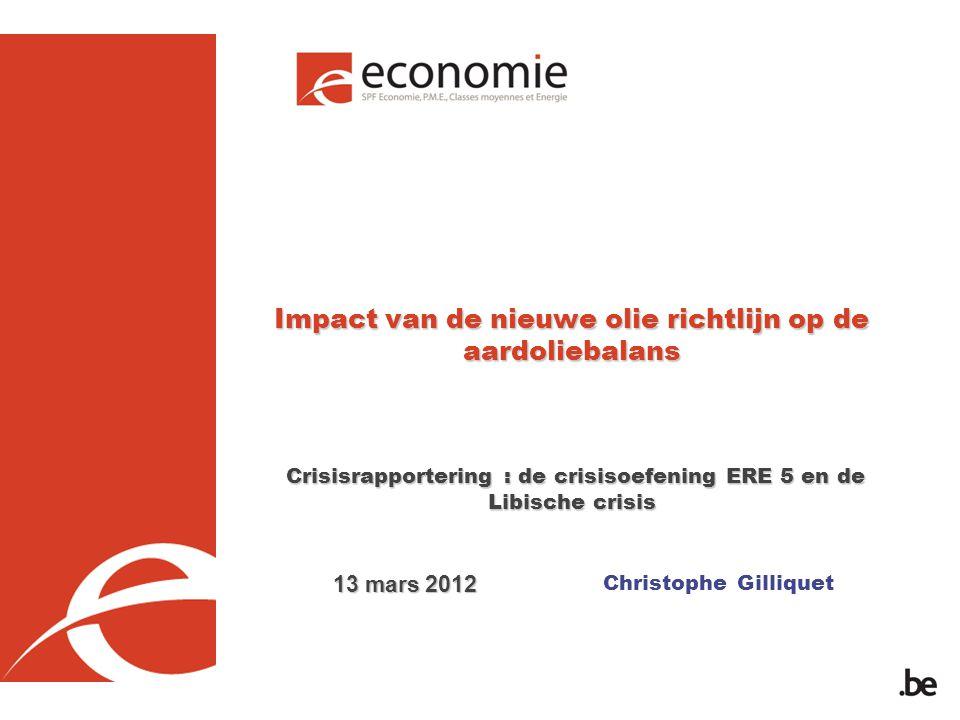 Christophe Gilliquet Impact van de nieuwe olie richtlijn op de aardoliebalans Crisisrapportering : de crisisoefening ERE 5 en de Libische crisis 13 mars 2012