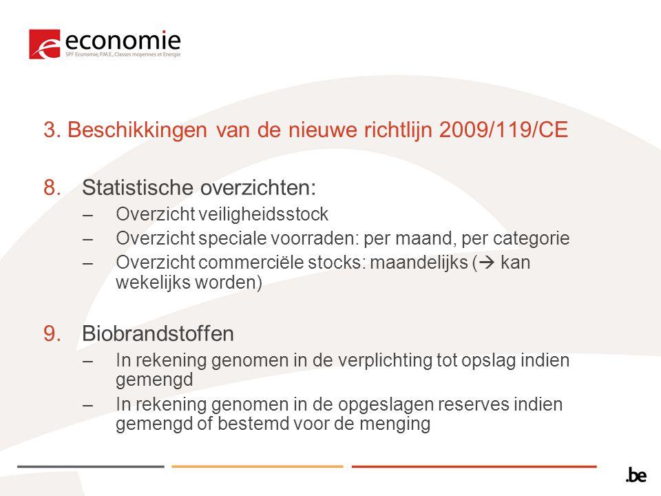3. Beschikkingen van de nieuwe richtlijn 2009/119/CE 8.Statistische overzichten: –Overzicht veiligheidsstock –Overzicht speciale voorraden: per maand,