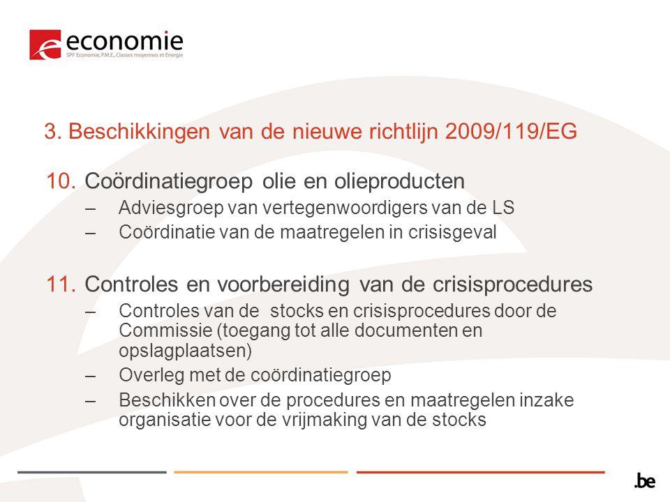 3. Beschikkingen van de nieuwe richtlijn 2009/119/EG 10.Coördinatiegroep olie en olieproducten –Adviesgroep van vertegenwoordigers van de LS –Coördina