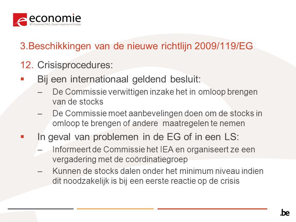 3.Beschikkingen van de nieuwe richtlijn 2009/119/EG 12.Crisisprocedures:  Bij een internationaal geldend besluit: –De Commissie verwittigen inzake he