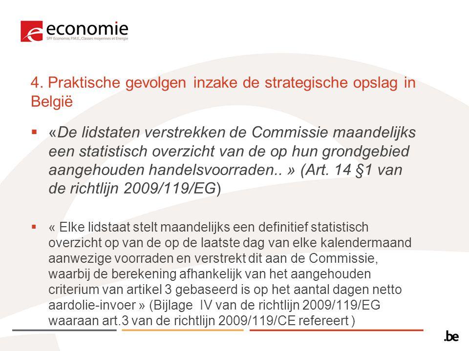 4. Praktische gevolgen inzake de strategische opslag in België  «De lidstaten verstrekken de Commissie maandelijks een statistisch overzicht van de o