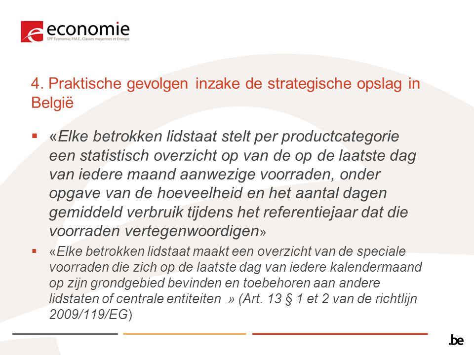 4. Praktische gevolgen inzake de strategische opslag in België  «Elke betrokken lidstaat stelt per productcategorie een statistisch overzicht op van