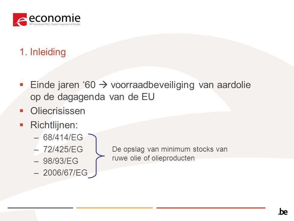 1. Inleiding  Einde jaren '60  voorraadbeveiliging van aardolie op de dagagenda van de EU  Oliecrisissen  Richtlijnen: –68/414/EG –72/425/EG –98/9