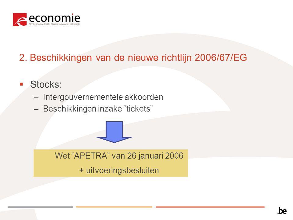 """2. Beschikkingen van de nieuwe richtlijn 2006/67/EG  Stocks: –Intergouvernementele akkoorden –Beschikkingen inzake """"tickets"""" Wet """"APETRA"""" van 26 janu"""