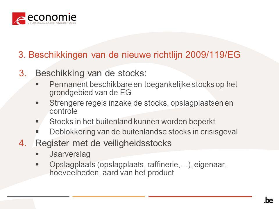 3. Beschikkingen van de nieuwe richtlijn 2009/119/EG 3.Beschikking van de stocks:  Permanent beschikbare en toegankelijke stocks op het grondgebied v