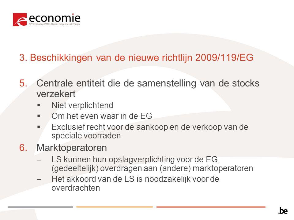3. Beschikkingen van de nieuwe richtlijn 2009/119/EG 5.Centrale entiteit die de samenstelling van de stocks verzekert  Niet verplichtend  Om het eve