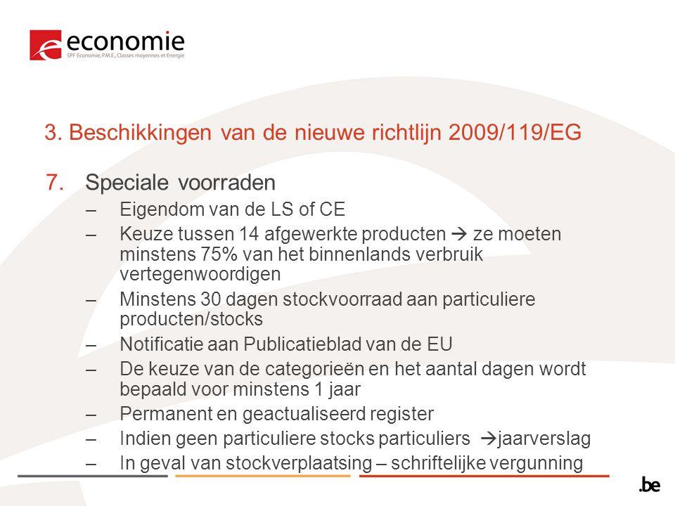 3. Beschikkingen van de nieuwe richtlijn 2009/119/EG 7.Speciale voorraden –Eigendom van de LS of CE –Keuze tussen 14 afgewerkte producten  ze moeten
