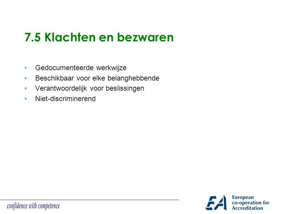 7.5 Klachten en bezwaren Gedocumenteerde werkwijze Beschikbaar voor elke belanghebbende Verantwoordelijk voor beslissingen Niet-discriminerend