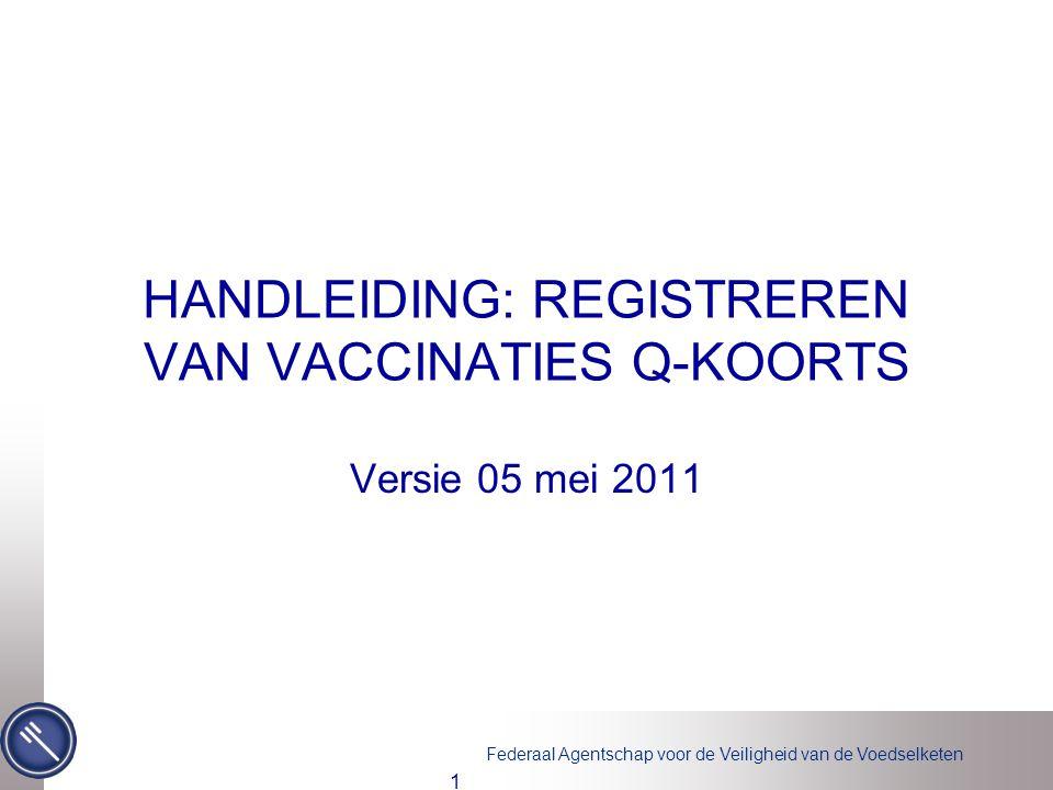 Federaal Agentschap voor de Veiligheid van de Voedselketen 1 HANDLEIDING: REGISTREREN VAN VACCINATIES Q-KOORTS Versie 05 mei 2011