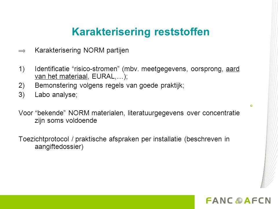 Karakterisering reststoffen  Karakterisering NORM partijen 1)Identificatie risico-stromen (mbv.