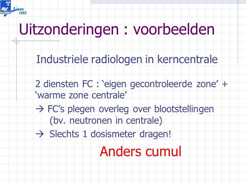1965 Since Uitzonderingen : voorbeelden Industriele radiologen in kerncentrale 2 diensten FC : 'eigen gecontroleerde zone' + 'warme zone centrale'  FC's plegen overleg over blootstellingen (bv.