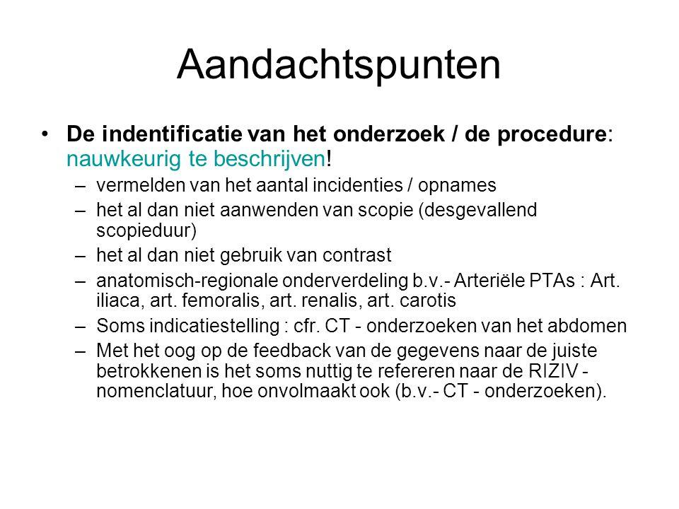 Aandachtspunten De indentificatie van het onderzoek / de procedure: nauwkeurig te beschrijven! –vermelden van het aantal incidenties / opnames –het al