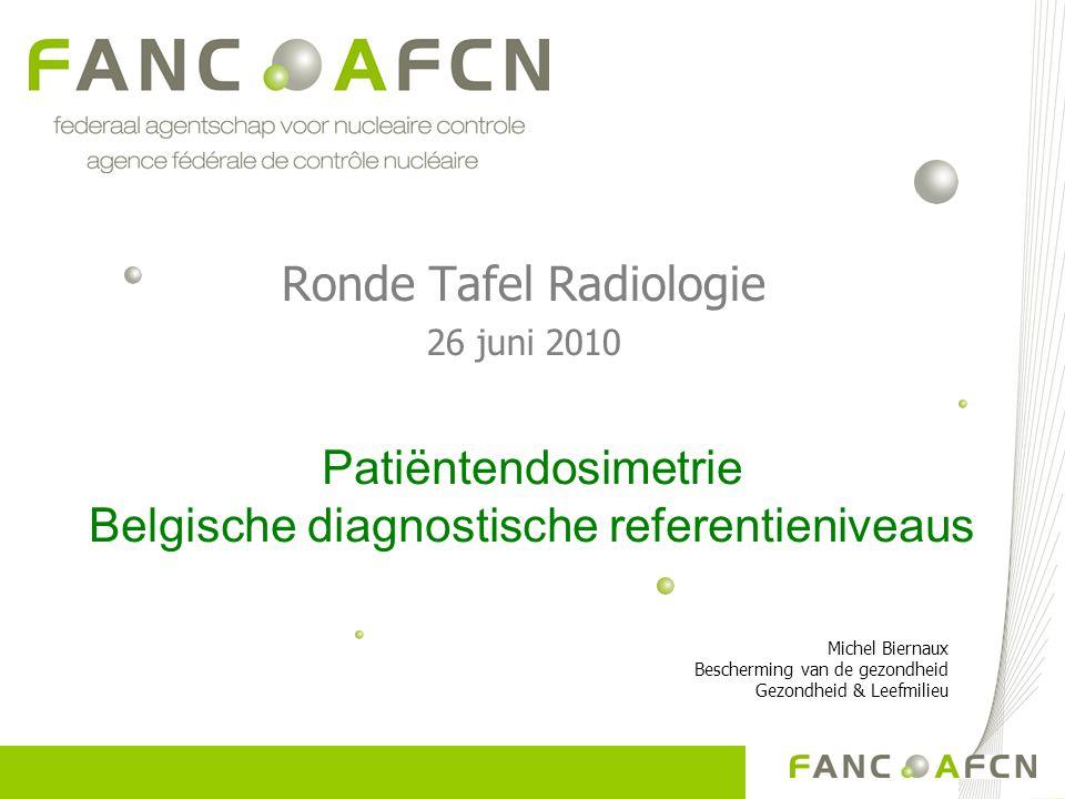 Ronde Tafel Radiologie 26 juni 2010 Patiëntendosimetrie Belgische diagnostische referentieniveaus Michel Biernaux Bescherming van de gezondheid Gezond