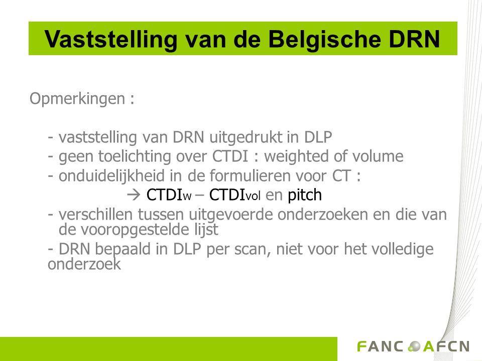 Opmerkingen : - vaststelling van DRN uitgedrukt in DLP - geen toelichting over CTDI : weighted of volume - onduidelijkheid in de formulieren voor CT :