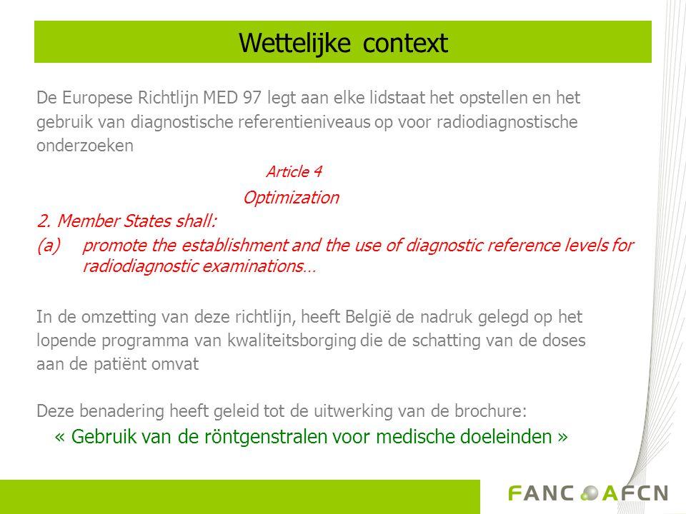 De Europese Richtlijn MED 97 legt aan elke lidstaat het opstellen en het gebruik van diagnostische referentieniveaus op voor radiodiagnostische onderz