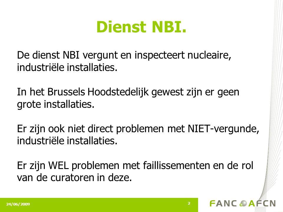 24/06/2009 2 Dienst NBI. De dienst NBI vergunt en inspecteert nucleaire, industriële installaties. In het Brussels Hoodstedelijk gewest zijn er geen g