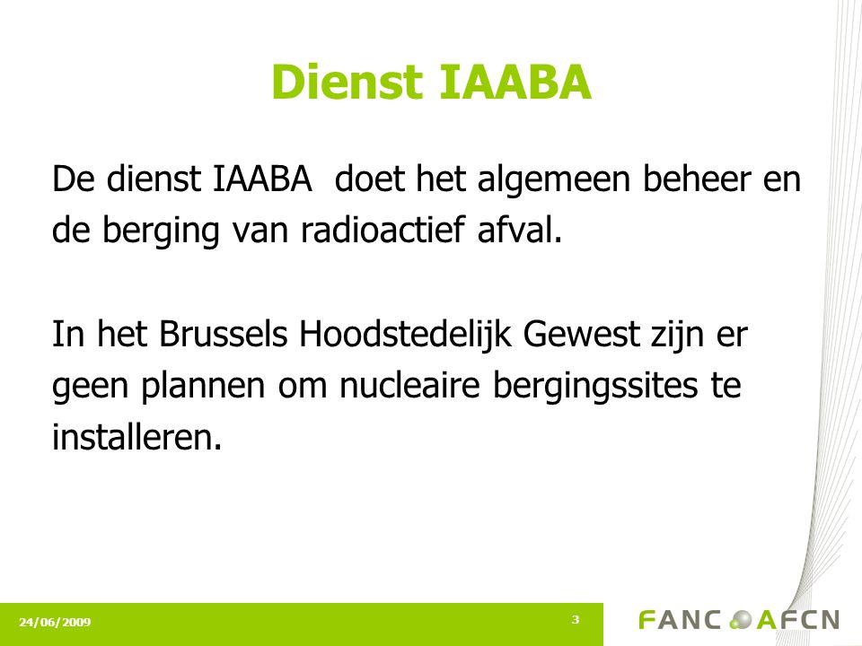 24/06/2009 3 Dienst IAABA De dienst IAABA doet het algemeen beheer en de berging van radioactief afval. In het Brussels Hoodstedelijk Gewest zijn er g