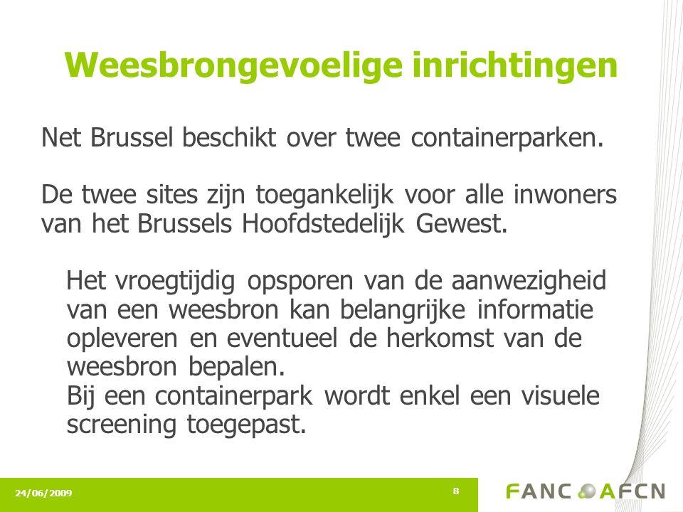 24/06/2009 8 Weesbrongevoelige inrichtingen Net Brussel beschikt over twee containerparken. De twee sites zijn toegankelijk voor alle inwoners van het
