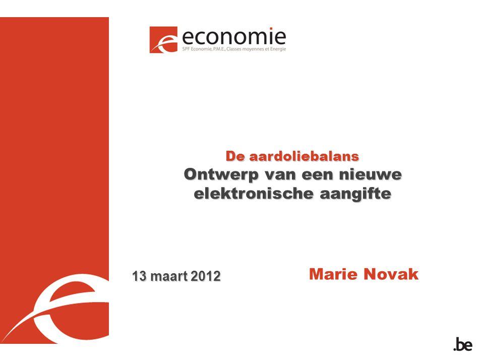 De aardoliebalans Ontwerp van een nieuwe elektronische aangifte Marie Novak 13 maart 2012
