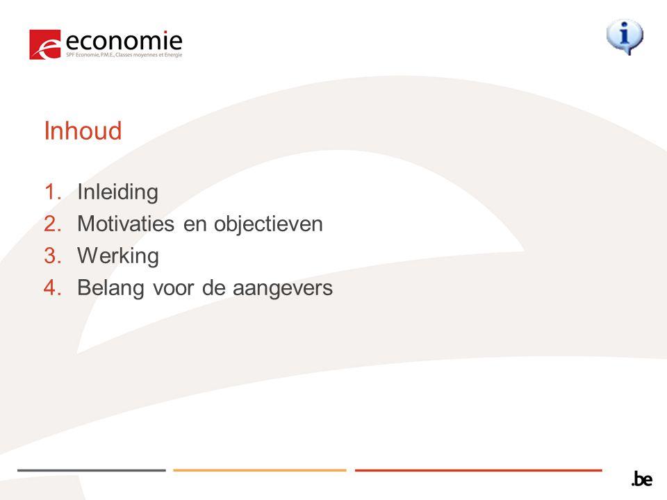 Inhoud 1.Inleiding 2.Motivaties en objectieven 3.Werking 4.Belang voor de aangevers