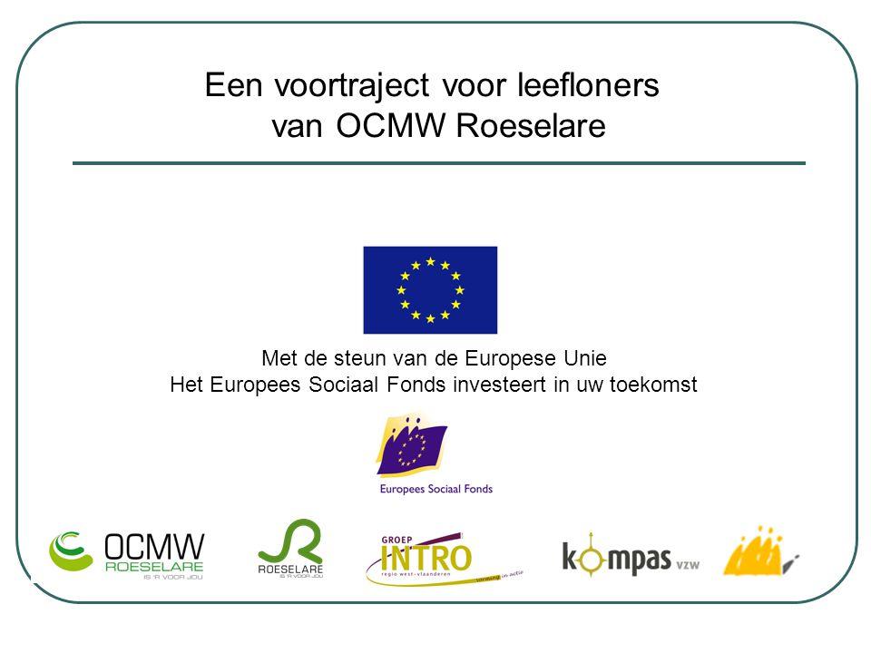 vaststelling Verslavingsproblematiek ook in Roeselare In het OCMW krijgt de verslaafde een gezicht, een naam, een verhaal Werkbereid <> nog ver af van werk Veel levensdomeinen zijn betrokken Werk als katalysator met positieve impact op die domeinen en hefboom naar maatschappelijk integratie Met de steun van de Europese Unie Het Europees Sociaal Fonds investeert in uw toekomst