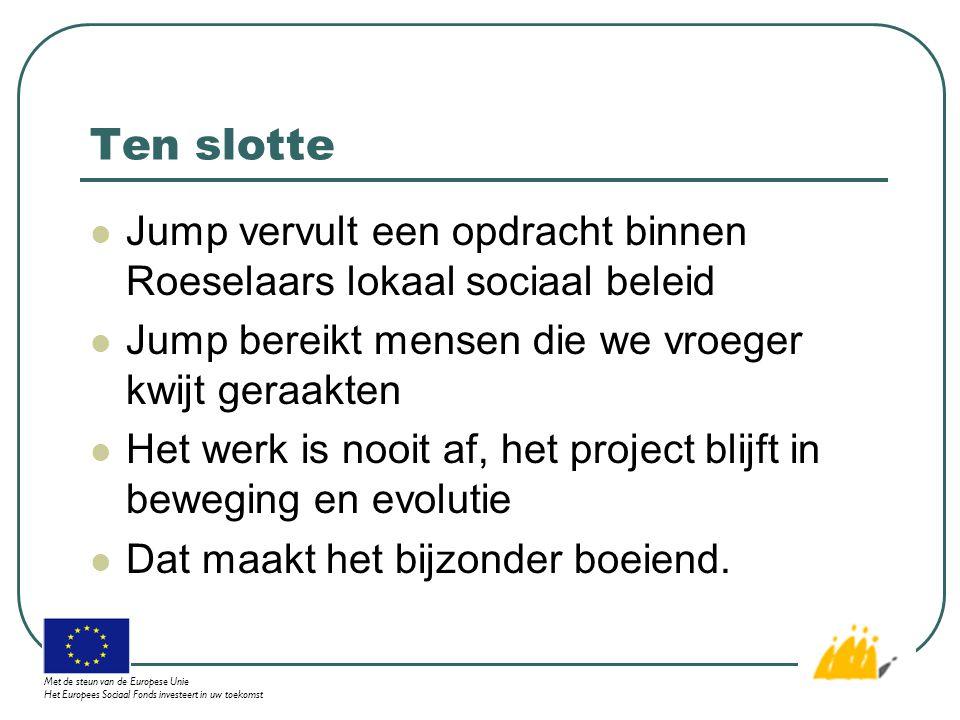 Ten slotte Jump vervult een opdracht binnen Roeselaars lokaal sociaal beleid Jump bereikt mensen die we vroeger kwijt geraakten Het werk is nooit af, het project blijft in beweging en evolutie Dat maakt het bijzonder boeiend.
