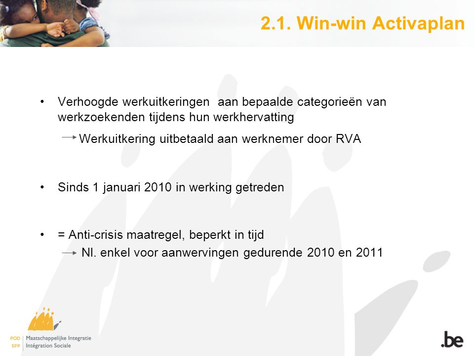 2.1. Win-win Activaplan Verhoogde werkuitkeringen aan bepaalde categorieën van werkzoekenden tijdens hun werkhervatting Werkuitkering uitbetaald aan w