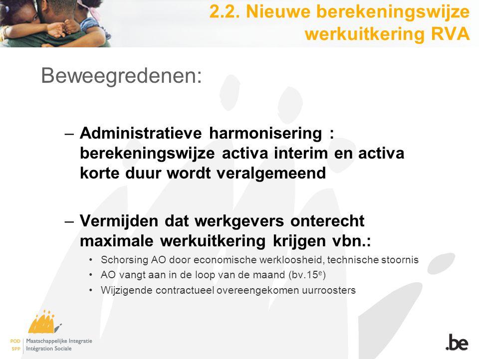 2.2. Nieuwe berekeningswijze werkuitkering RVA Beweegredenen: –Administratieve harmonisering : berekeningswijze activa interim en activa korte duur wo