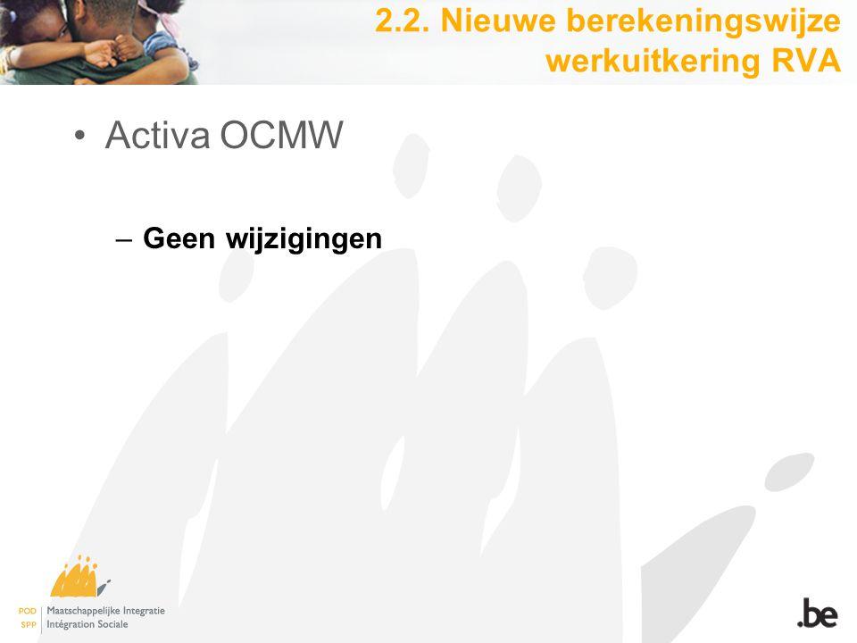 2.2. Nieuwe berekeningswijze werkuitkering RVA Activa OCMW –Geen wijzigingen
