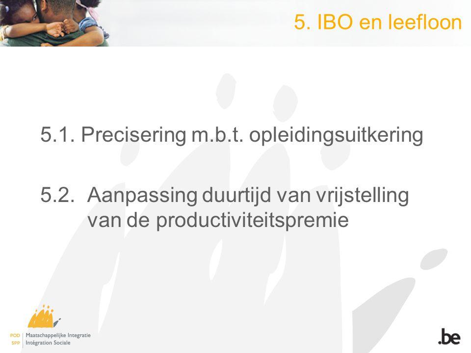 5. IBO en leefloon 5.1. Precisering m.b.t. opleidingsuitkering 5.2. Aanpassing duurtijd van vrijstelling van de productiviteitspremie