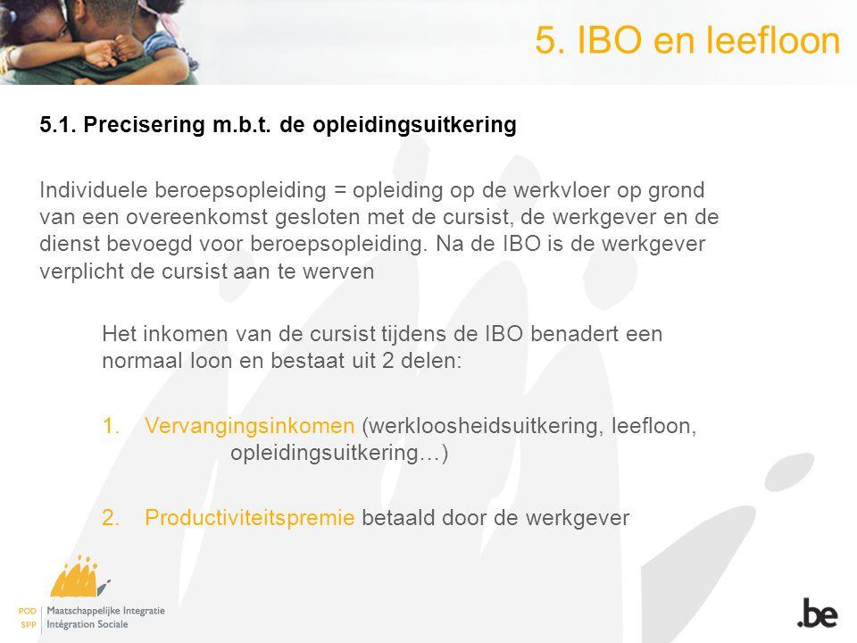 5. IBO en leefloon 5.1. Precisering m.b.t. de opleidingsuitkering Individuele beroepsopleiding = opleiding op de werkvloer op grond van een overeenkom
