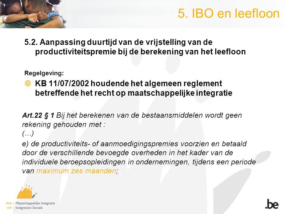 5. IBO en leefloon 5.2. Aanpassing duurtijd van de vrijstelling van de productiviteitspremie bij de berekening van het leefloon Regelgeving:  KB 11/0
