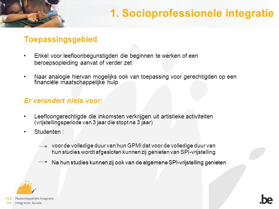 1. Socioprofessionele integratie Toepassingsgebied Enkel voor leefloonbegunstigden die beginnen te werken of een beroepsopleiding aanvat of verder zet