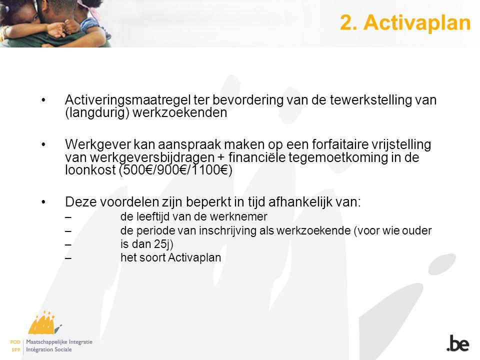 2. Activaplan Activeringsmaatregel ter bevordering van de tewerkstelling van (langdurig) werkzoekenden Werkgever kan aanspraak maken op een forfaitair
