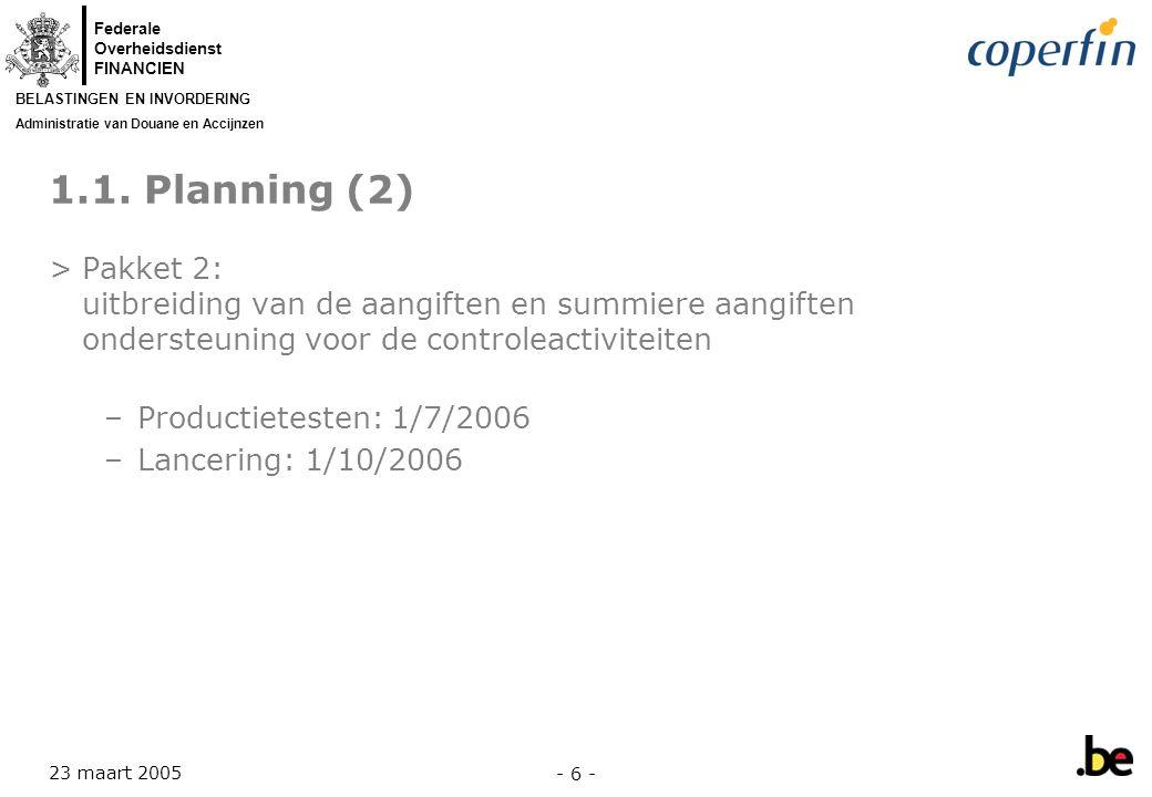 Federale Overheidsdienst FINANCIEN BELASTINGEN EN INVORDERING Administratie van Douane en Accijnzen 23 maart 2005 - 7 - 1.1.