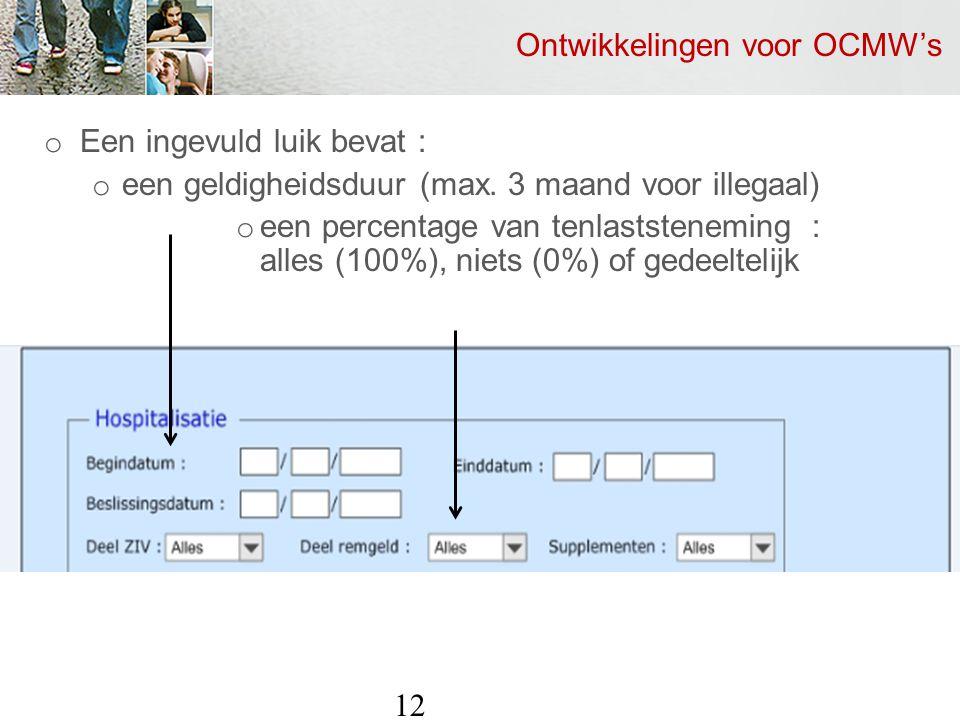 Ontwikkelingen voor OCMW's o Een ingevuld luik bevat : o een geldigheidsduur (max.