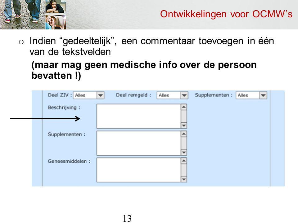 Ontwikkelingen voor OCMW's o Indien gedeeltelijk , een commentaar toevoegen in één van de tekstvelden (maar mag geen medische info over de persoon bevatten !) 13