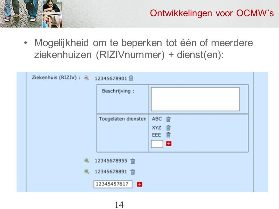 Ontwikkelingen voor OCMW's Mogelijkheid om te beperken tot één of meerdere ziekenhuizen (RIZIVnummer) + dienst(en): 14
