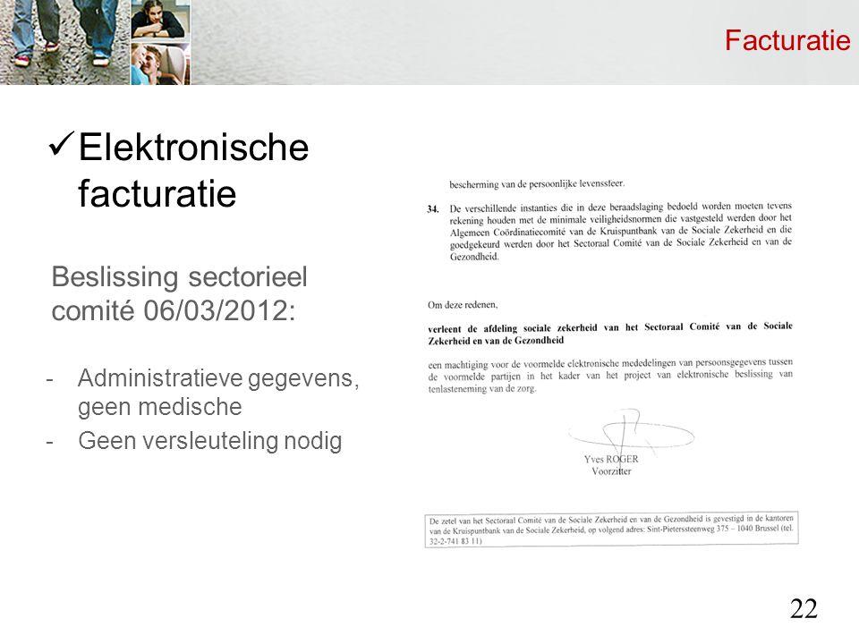 Facturatie Elektronische facturatie Beslissing sectorieel comité 06/03/2012: -Administratieve gegevens, geen medische -Geen versleuteling nodig 22