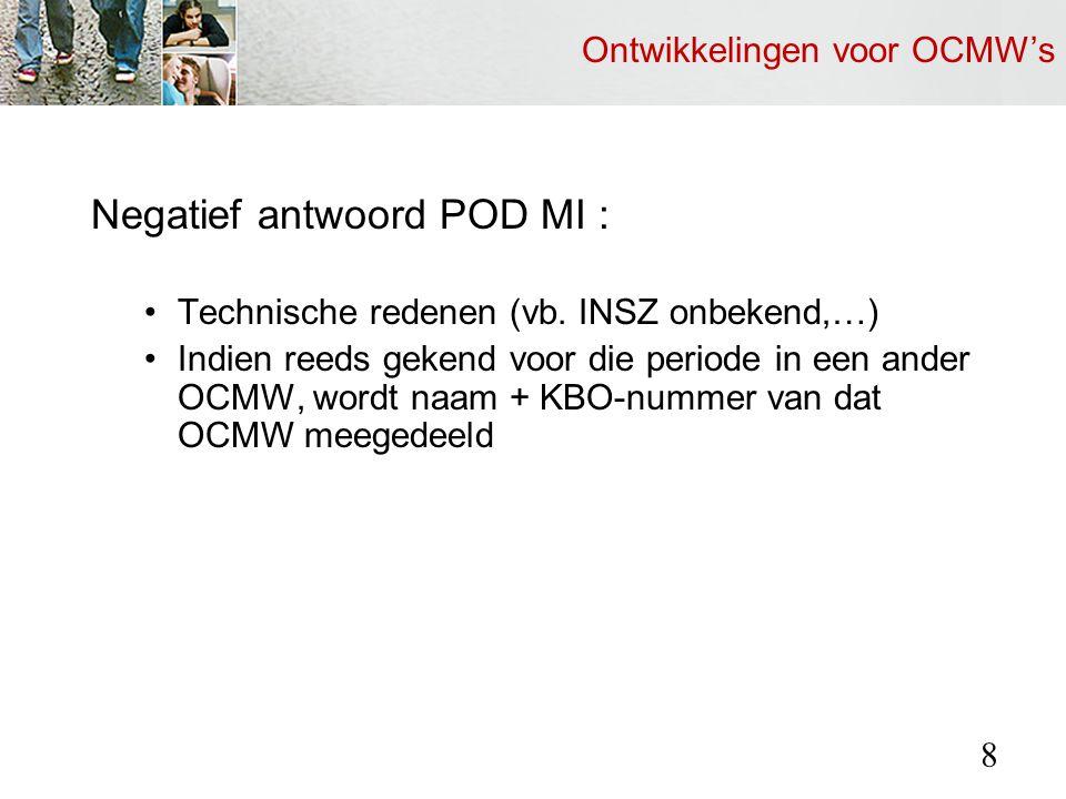 Ontwikkelingen voor OCMW's Negatief antwoord POD MI : Technische redenen (vb.