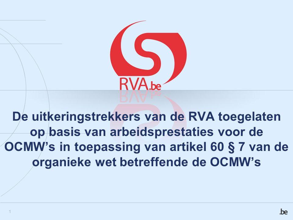 1 De uitkeringstrekkers van de RVA toegelaten op basis van arbeidsprestaties voor de OCMW's in toepassing van artikel 60 § 7 van de organieke wet betreffende de OCMW's