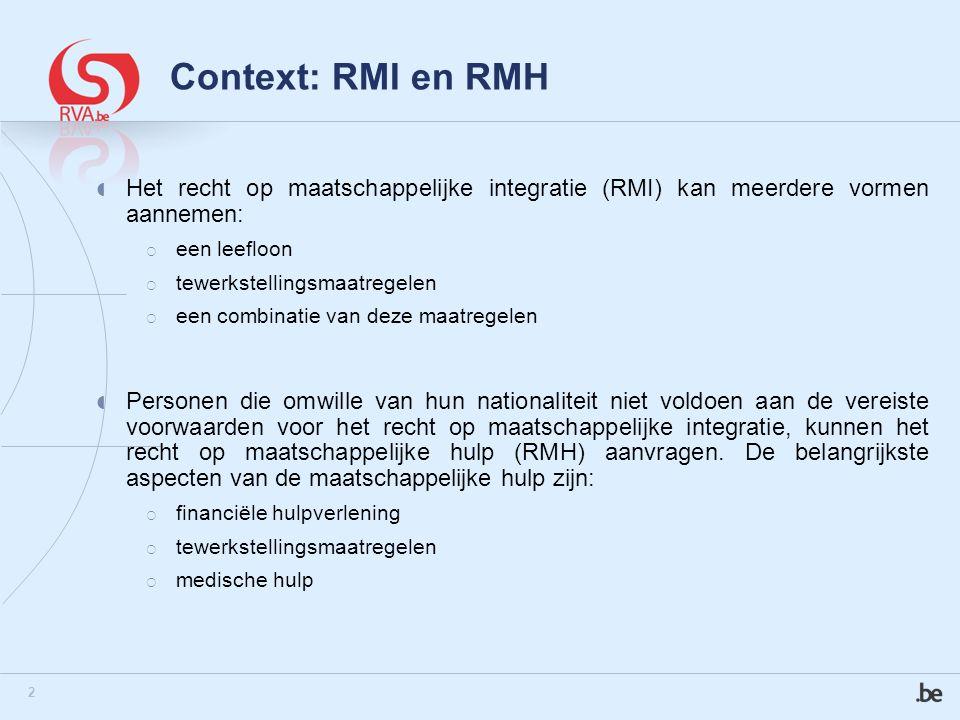 2 Context: RMI en RMH  Het recht op maatschappelijke integratie (RMI) kan meerdere vormen aannemen:  een leefloon  tewerkstellingsmaatregelen  een combinatie van deze maatregelen  Personen die omwille van hun nationaliteit niet voldoen aan de vereiste voorwaarden voor het recht op maatschappelijke integratie, kunnen het recht op maatschappelijke hulp (RMH) aanvragen.