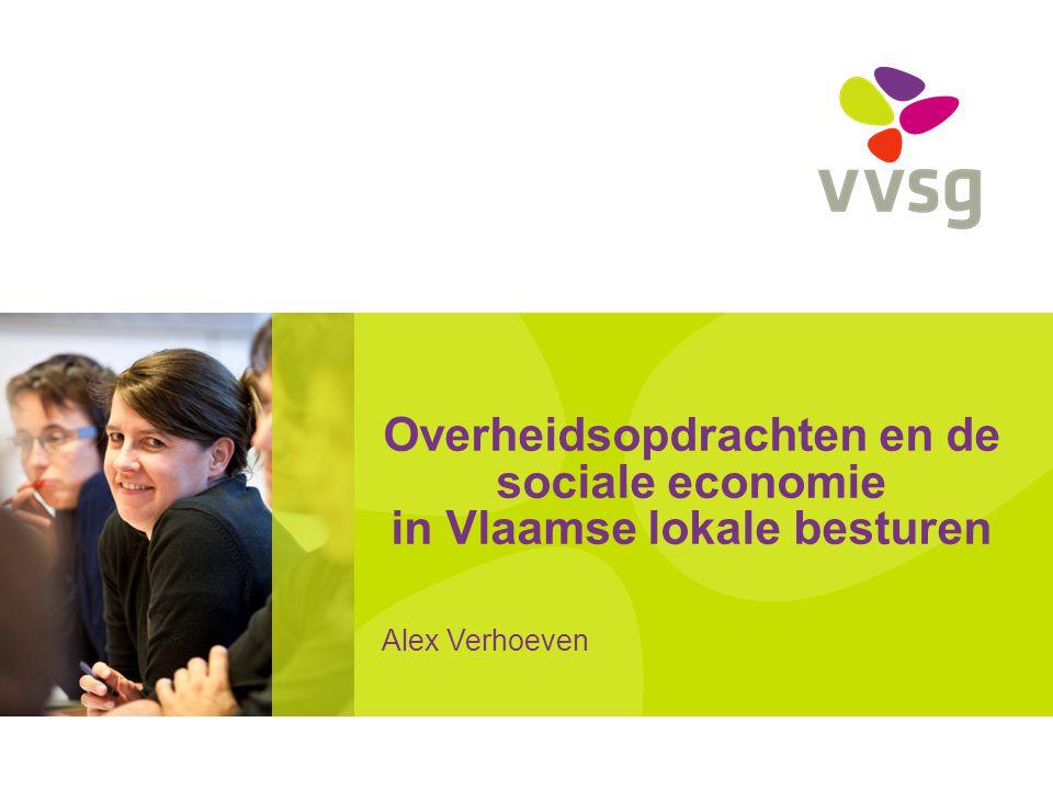 Overheidsopdrachten en de sociale economie in Vlaamse lokale besturen Alex Verhoeven