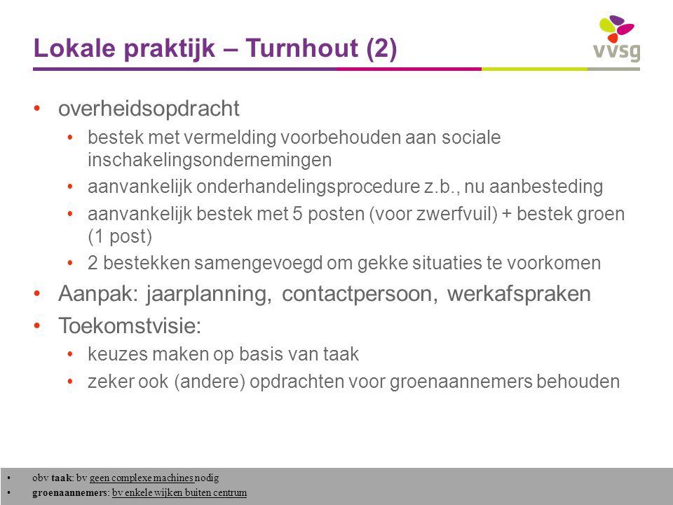 VVSG - Lokale praktijk – Turnhout (2) overheidsopdracht bestek met vermelding voorbehouden aan sociale inschakelingsondernemingen aanvankelijk onderhandelingsprocedure z.b., nu aanbesteding aanvankelijk bestek met 5 posten (voor zwerfvuil) + bestek groen (1 post) 2 bestekken samengevoegd om gekke situaties te voorkomen Aanpak: jaarplanning, contactpersoon, werkafspraken Toekomstvisie: keuzes maken op basis van taak zeker ook (andere) opdrachten voor groenaannemers behouden 6 - obv taak: bv geen complexe machines nodig groenaannemers: bv enkele wijken buiten centrum